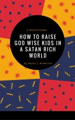 How to Raise God Wise Kids in a Satan rich World